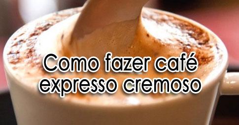 Como fazer café expresso cremoso